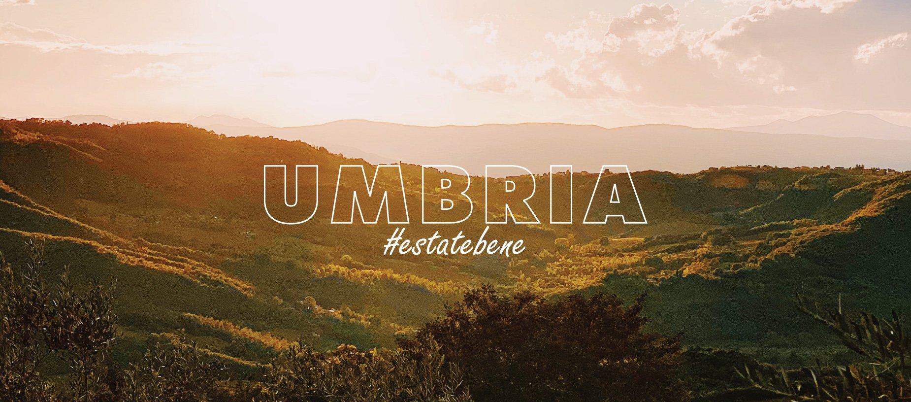 Umbria #EStateBene. Lasciarsi alle spalle tutto e riscoprire la vita.
